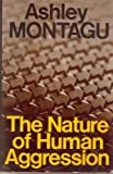 The Nature of Human Aggression, Ashley Montagu, 0195018222
