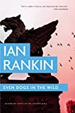 Even Dogs in the Wild (A Rebus Novel)