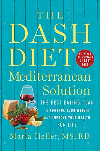 The DASH Diet Mediterranean Solution: The Best Eating Plan to Control Your Weight and Improve Your Health for Life (Best Way To Lower Your Blood Pressure Fast)