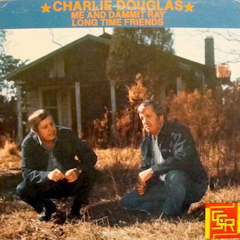 Charlie Douglas / Me and Dammit Ray Long Time Friends: Tracklist: Me and Dammit Ray (The Talking Outhouse). Chester Baker. The Mule Egg. The Planting Bugle. old Joe Wilson. The Dog Show, The Fast Truck. Close all by Charlie Douglas (Dog Outhouse)