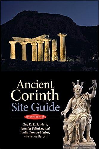 Ancient Corinth Site Guide Th Ed Guy D R Sanders Jennifer Palinkas Ioulia Tzonou Herbst James Herbst  Amazon Com Books