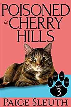 Poisoned in Cherry Hills (Cozy Cat Caper Mystery Book 3) by [Sleuth, Paige]