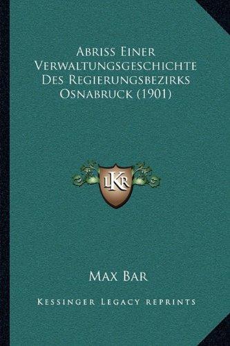 Read Online Abriss Einer Verwaltungsgeschichte Des Regierungsbezirks Osnabruck (1901) (German Edition) pdf epub