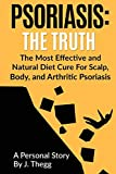Psoriasis: The Truth: The Most Effective and
