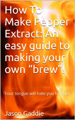 Special Pepper Extract - How To Make Pepper Extract: An easy guide to making your own