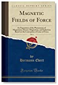Magnetic Fields of Force, Vol. 1: An Exposition of the Phenomena of Magnetism, Electro-Magnetism, and Induction Based on the Conception of Lines of Force (Classic Reprint)