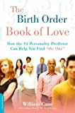 The Birth Order Book of Love: How the #1 Personality Predictor Can Help You Find ''the One''