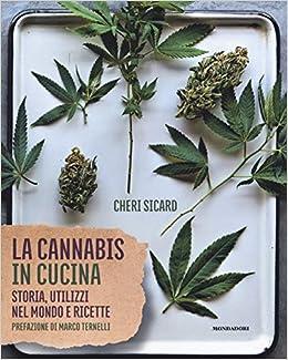 La Cannabis In Cucina Storia Utilizzi Nel Mondo Delle Ricette Sicard Cheri 9788891820907 Amazon Com Books