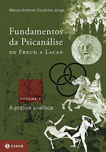 Fundamentos da Psicanálise. De Freud a Lacan. A Prática Analítica - Volume 3