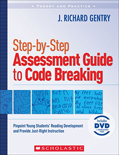 Step-by-Step Assessment Guide to Code Breaking: Pinpoint Young Students' Reading Development and Provide Just-Right Inst
