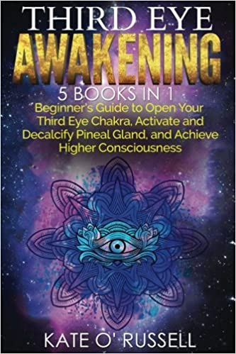 Third Eye Awakening: 5 in 1 Bundle: Beginners Guide to Open Your Third Eye Chakra, Activate and Decalcify Pineal Gland, and Achieve Higher Consciousness ...