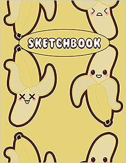 Sketchbook Kawaii Banana Fruit Food Cute Anime 100 Pages Of 8 5 X