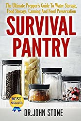 Survival Pantry: The Ultimate Prepper's Guide To Water Storage, Food Storage, Canning And Food Preservation (SHTF, Stockpile, Barter, Homesteading, Off ... DIY, Disaster, Dry Food) (English Edition)