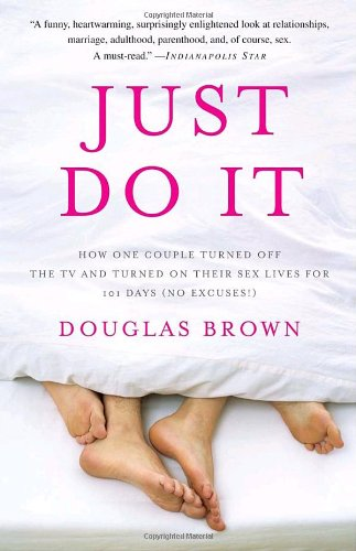 Just Do It: How One Couple Turned Off the TV and Turned On Their Sex Lives for 101 Days (No Excuses!)