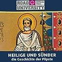 Heilige und Sünder. Die Geschichte der Päpste - Teil 1 und 2 Hörbuch von Road University Gesprochen von: Gert Heidenreich, Achim Höppner