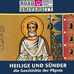 Heilige und Sünder. Die Geschichte der Päpste - Teil 1 und 2 Hörbuch