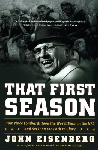 That First Season: How Vince Lombardi Took the Worst Team in the NFL and Set It on the Path to ()