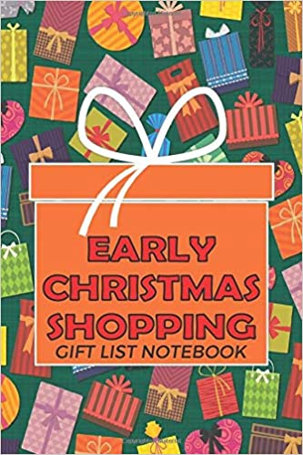 Amazon Com Early Christmas Shopping Gift List Notebook Christmas Gift Giving Planner And Christmas Shopping Tracker For Your Shopping Addiction Journal Logs 6 X9 120 Blank Prompt Pages 9781706248309 Mcvalentino Marcus G Books