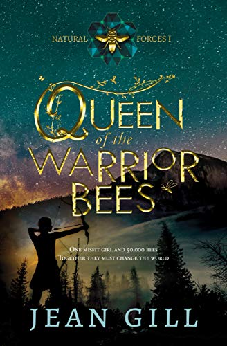 Queen of the Warrior Bees: One misfit girl and 50,000 bees (Natural Forces Book 1) by [Gill, Jean]