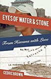 img - for Eyes of Water & Stone: From Havana With Love by Cedric Brown (2015-10-30) book / textbook / text book