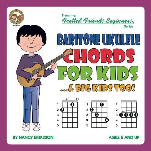 Baritone Ukulele Chord For Kids...& Big Kids Too! (Fretted Friends Beginners Series)