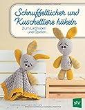 Schnuffeltücher und Kuscheltiere häkeln: Zum Liebhaben und Spielen ...