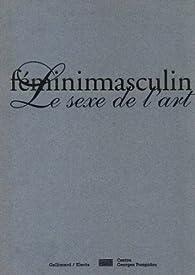 Féminimasculin : Le Sexe dans l'Art par Marie-Laure Bernadac