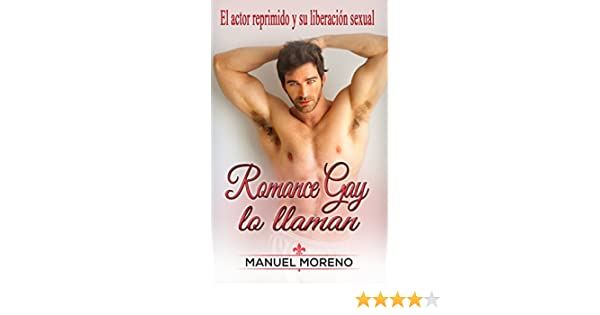 Romance Gay lo llaman: El actor reprimido y su liberación sexual (Novela Romántica y Erótica en Español: Romance Gay nº 2) (Spanish Edition) - Kindle ...