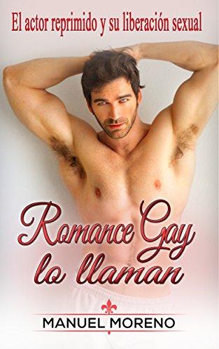 Romance Gay lo llaman: El actor reprimido y su liberación sexual (Novela Romántica y