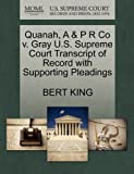 Quanah, a and P R Co V. Gray U. S. Supreme Court Transcript of Record with Supporting Pleadings, Bert King, 1270237799