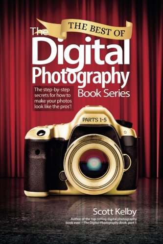 (The Best of The Digital Photography Book Series: The step-by-step secrets for how to make your photos look like the)