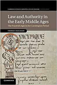 Law and Authority in the Early Middle Ages: The Frankish leges in the Carolingian Period (Cambridge Studies in Medieval Life and Thought: Fourth Series, Series Number 104)