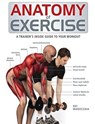 Anatomy of Exercise: A Trainer's Inside Guide to Your Workout by Pat Manocchia (2009-03-01)