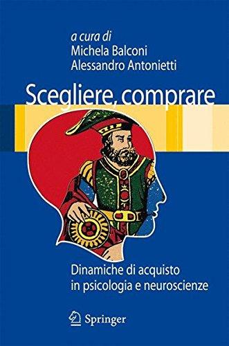 Scegliere, comprare: Dinamiche di acquisto in psicologia e neuroscienze (Italian Edition)
