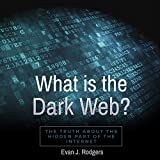 What Is the Dark Web?: The Truth About the Hidden