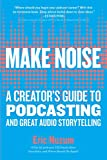 Make Noise: A Creator's Guide to Podcasting and