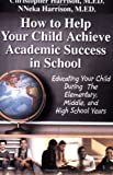 How to Help Your Child Achieve Academic Success in School, Christopher Harrison and NNeka Harrison, 1595812326