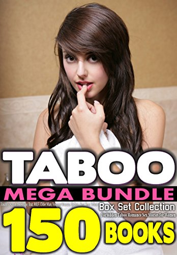 TABOO: MEGA Bundle 150 BOOKS Box Set Collection: Forbidden Erotica Romance Short Stories: Steamy Man of the House, Brat, MILF, Older Man, Younger Woman, Lesbian, First Time Taboo Erotica