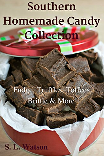 Southern Homemade Candy Collection: Fudge, Truffles, Toffees, Brittle & More! (Southern Cooking Recipes Book 28) by [Watson, S. L.]