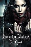 Samantha Watkins ou Les chroniques d'un quotidien extraordinaire. Tome 3 : Chaos.