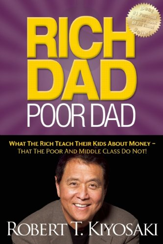 Rich-Dad-Poor-Dad-What-The-Rich-Teach-Their-Kids-About-Money-That-The-Poor-And-Middle-Class-Do-Not