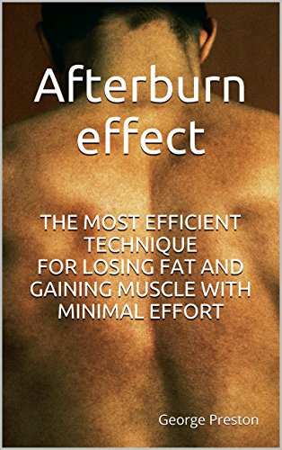Afterburn effect: The most efficient technique for losing fat and gaining muscle with minimal effort