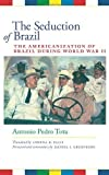 img - for The Seduction of Brazil: The Americanization of Brazil during World War II (Llilas Translations from Latin America) Paperback May 1, 2010 book / textbook / text book