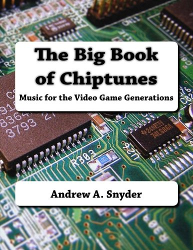 The Big Book of Chiptunes: Music for the Video Game Generations