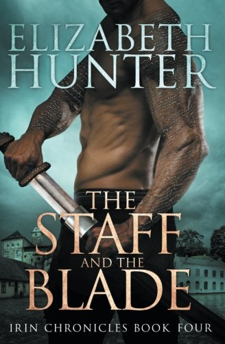 The Staff and the Blade: Irin Chronicles Book Four (Volume 4)