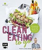 Clean Eating to go: 50 natürliche und gesunde Rezepte für unterwegs