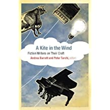 A Kite in the Wind: Fiction Writers on Their Craft