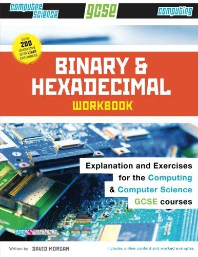 Binary and Hexadecimal Workbook for GCSE Computer Science and Computing (Comp Sci Workbooks) (Volume 1)