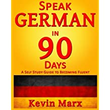 Speak German in 90 Days: A Self Study Guide to Becoming Fluent