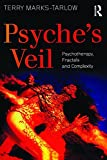 Psyche's Veil : Psychotherapy, Fractals and Complexity, Marks-Tarlow, Terry, 0415455456